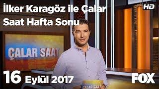 16 Eylül 2017 İlker Karagöz ile Çalar Saat Hafta Sonu