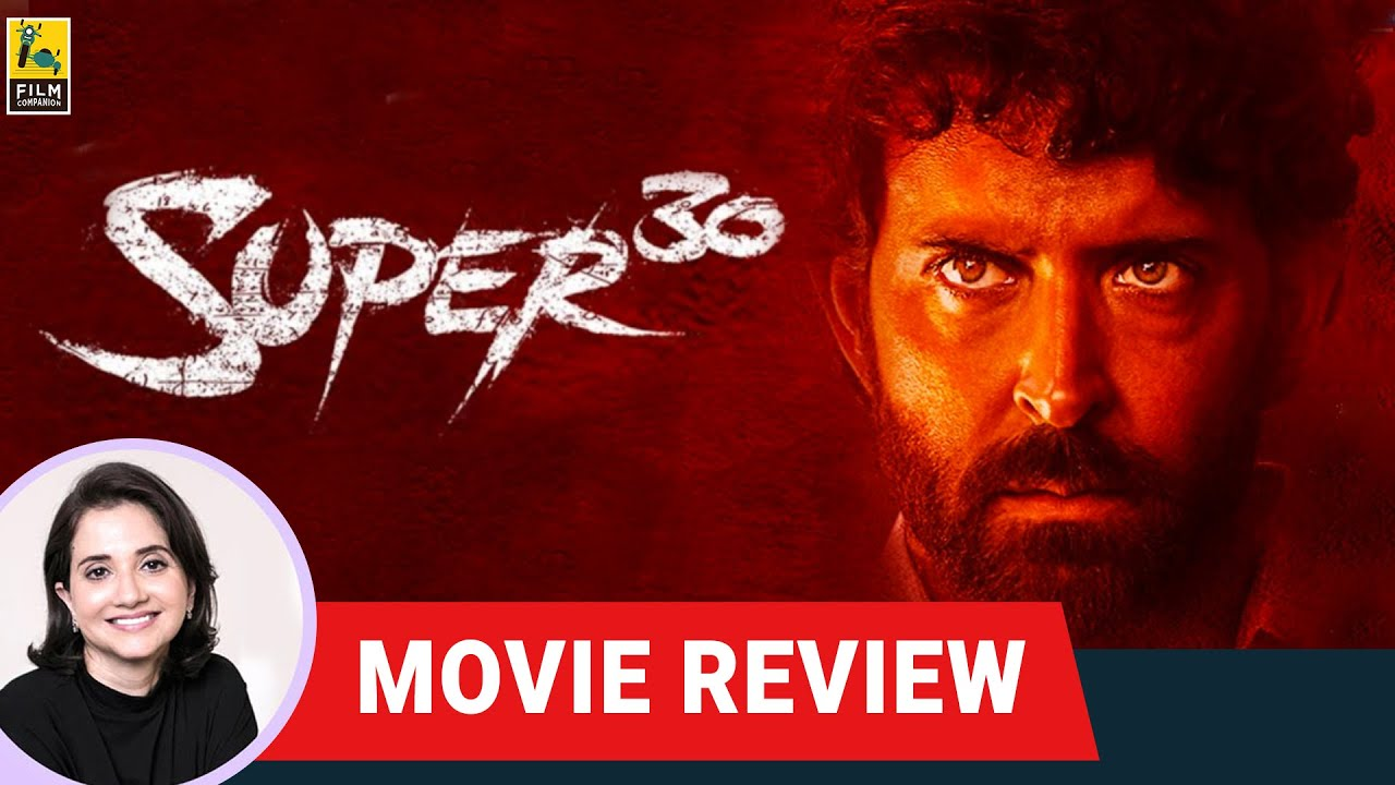 Super 30 | Bollywood Movie Review by Anupama Chopra | Hrithik Roshan | Vikas Bahl