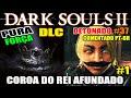 Dark Souls 2 Detonado Pura Força 37 DLC Quot Crown Of The Sunken King Quot 1 mp3