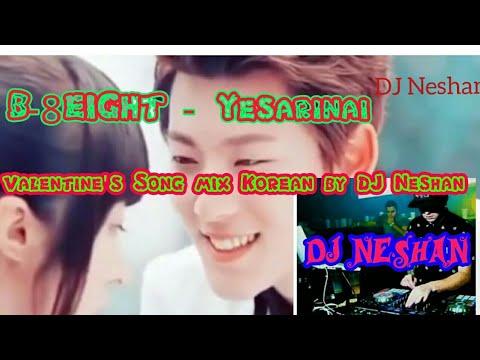 B-8EIGHT - Yesarinai  Valentine's Song Mix Korean By DJ Neshan