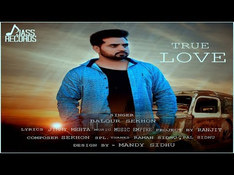 True Love | (Full Song) | Balour Sekhon  |  New Punjabi Songs 2018| Latest Punjabi Songs 2018