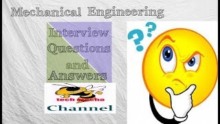 Top 12 Basic Common Questions Asked in Mechanical Engineering Interview 2018