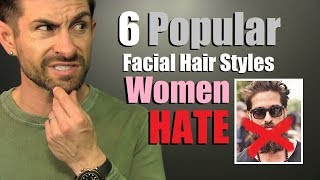 6 Popular Facial Hair Styles Women Secretly HATE!