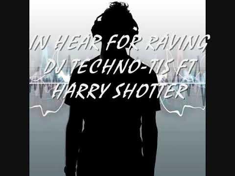 I'M HEAR FOR RAVING DJ TECHNO TIS FT HARRY SHOTTER