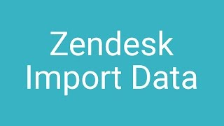 Zendesk Data Import