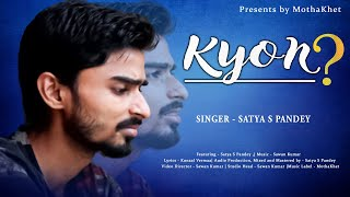 #KYON - क्यूँ | HINDI VIDEO HD | New Hindi Song | #Satya S Pandey