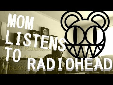 Mom Reviews/Reacts To Radiohead