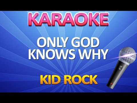 Kid Rock - Only God Knows Why - KARAOKE