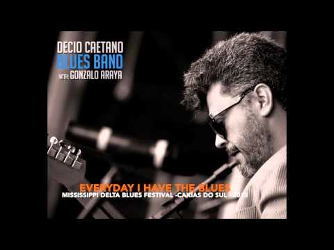 Decio Caetano Blues Band With Gonzalo Araya - Everyday I Have The Blues