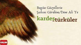 Kardeş Türküler - Bugün Ben Güzeller Şahını Gördüm [ Hemawaz © 2002 Kalan Müzik ]