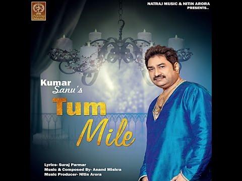 KUMAR SANU # TUM MILE # LATEST BOLLYWOOD SONGS 2017 # OFFICIAL NATRAJ MUSIC