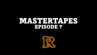 MASTERTAPES [Episode 7]