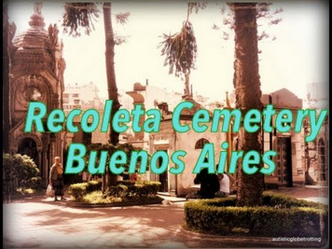 Tracing Argentina's Past-a Visit To Buenos Aires' Recoleta Cemetery