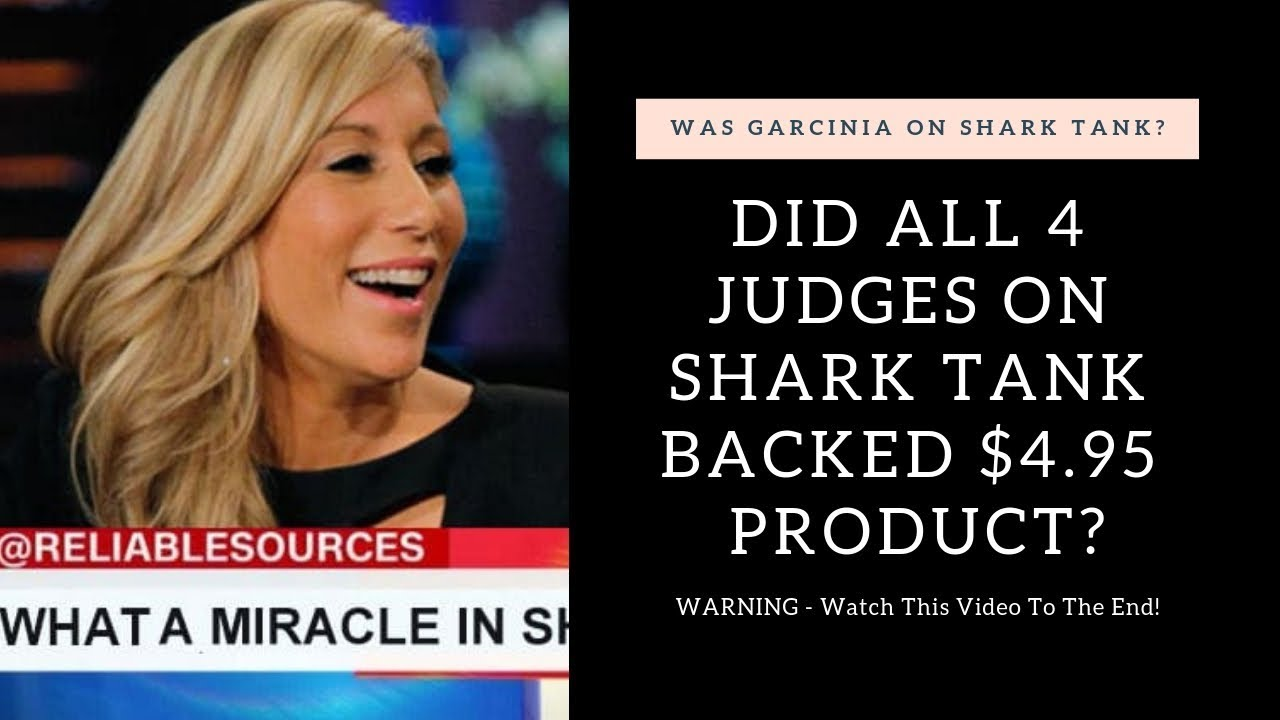 Why Every Judge On Shark Tank Backed This 4 95 Product Garcinia