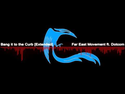 Far East Movement - Bang it the Curb (DotCom Remix)[Extended]