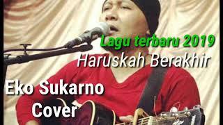 Eko Sukarno terbaru 2019 ( Haruskah Berakhir ) Cover
