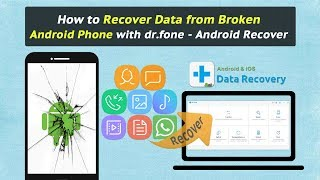 How to Recover Data from Broken Android Phone with dr.fone - Android Recover