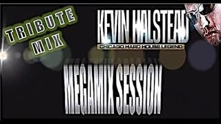 KEVIN HALSTEAD MEGAMIX SESSION (THE TRIBUTE MIX)