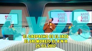 NADIE SABE NADA - (4x28): El gazpacho es el jazz, el salmorejo el R