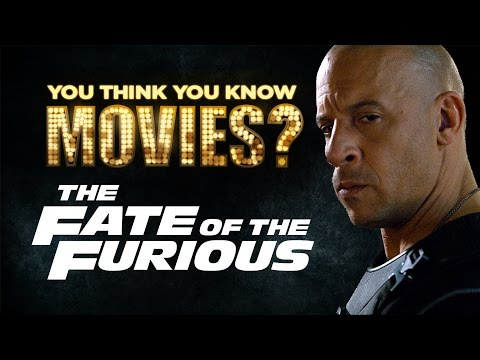 The Fate of the Furious - You Think You Know Movies?