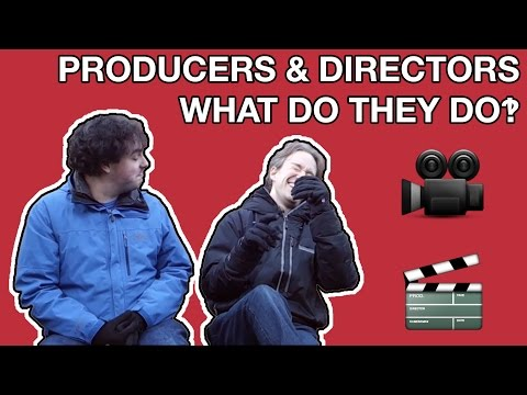 Producers and Directors: What Do They Do?