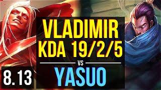 VLADIMIR vs YASUO (MID) ~ KDA 19/2/5, Godlike ~ EUW Challenger ~ Patch 8.13