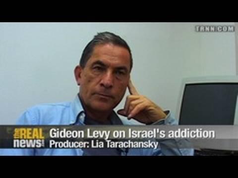 Gideon Levy on Israel's addiction