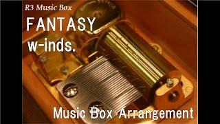 FANTASY/w-inds. [Music Box]
