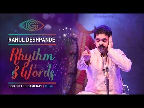 | Rahul Deshpande | | Pandharicha Vaas Chandrabhagi Snan | | Rhythm & Words | | God Gifted Cameras |