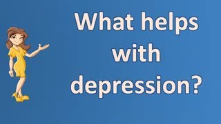 What helps with depression ? |Number One FAQ Health Channel