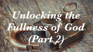 Unlocking the Fullness of God Part 2