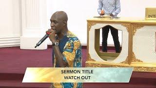 WATCH OUT (FULL SERMON) - PROPHET DR. KOFI ODURO