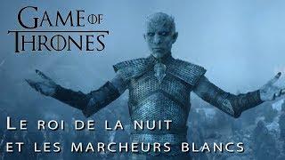 GAME OF THRONES - Théories : LE ROI DE LA NUIT ET LES MARCHEURS BLANCS