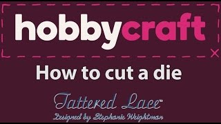How to Cut a Die   Hobbycraft