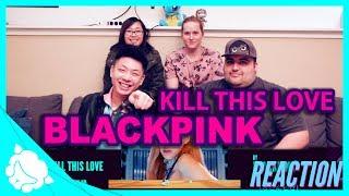 BLACKPINK - KILL THIS LOVE REACTION