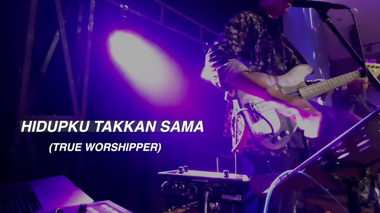 true worshippers hidupku takkan sama mp3