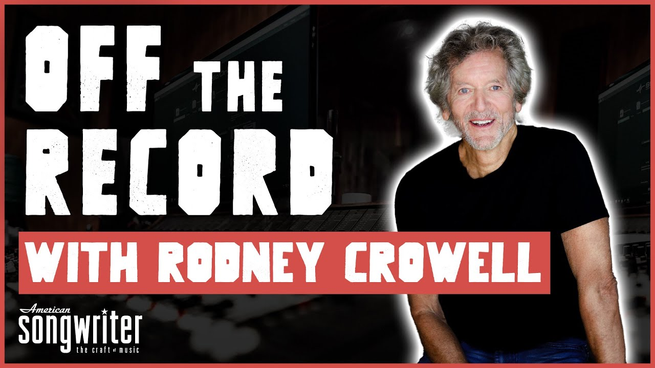 Off the Record with Rodney Crowell   American Songwriter Exclusive Interview