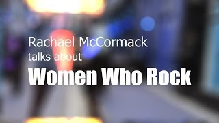 Rachael McCormack talks about Women Who Rock