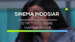 Sinema Indosiar - Istri Yang Tidak Hargai Suami