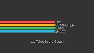 The Computer Game Show 121: Takes to the Ocean