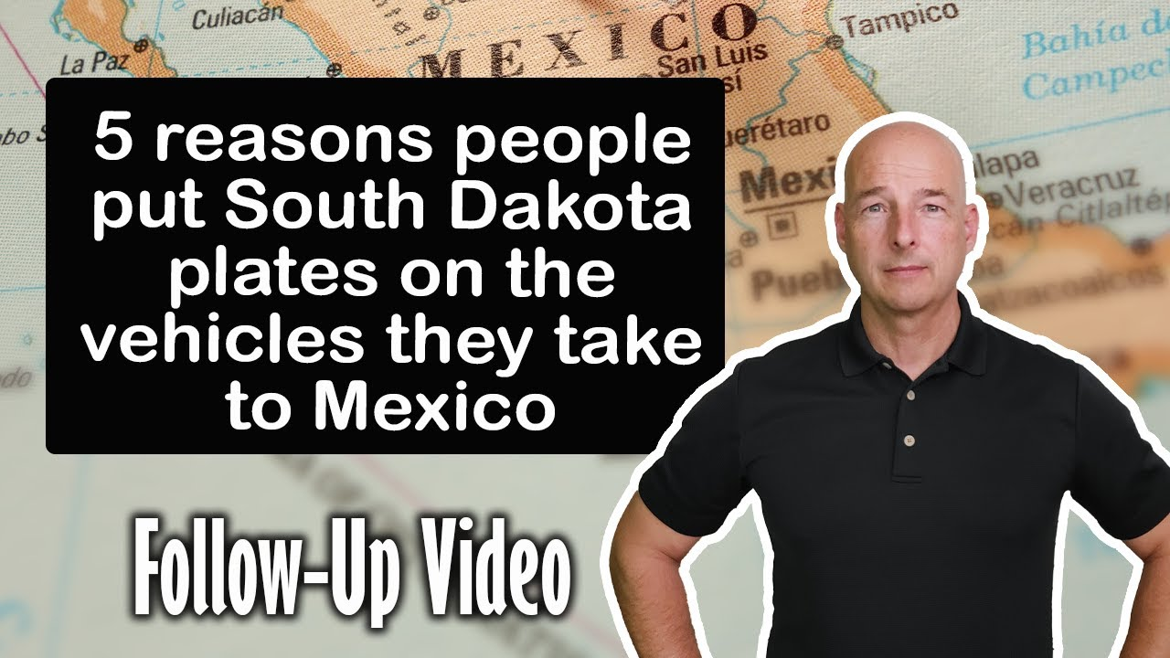5 reasons people put South Dakota plates on the vehicles they take to Mexico