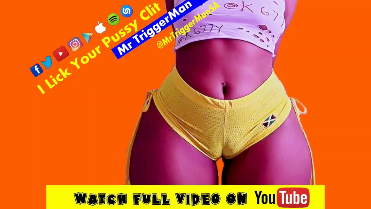 I Lick Your Pussy Clit - Mr TriggerMan - YouTube