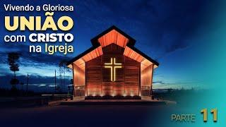 """""""Vivendo a Gloriosa união com Cristo na Igreja"""" - Parte 11"""