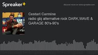 radio gbj alternative rock DARK,WAVE & GARAGE 80's-90's (part 2 di 7)
