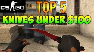 CS GO - Top 5 Knives for Under $100! Best Cheap Budget Knives! (CS GO Skins)
