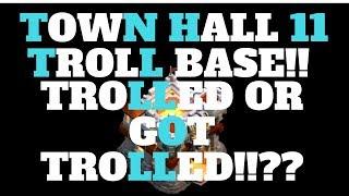 CLASH OF CLANS TOWN HALL 11 TROLL BASE!! TROLLED OR GOT TROLLED!!??