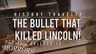 The Bullet That Killed Lincoln!!! | History Traveler Episode 15