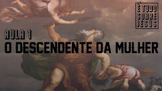 EBD -  É tudo sobre Jesus ( Lição 1: O descendente da mulher) - 07/06/2020
