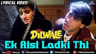Ek Aisi Ladki Thi Full Lyrical Video Song | Dilwale | Ajay Devgan, Raveena Tandon | Hindi Songs