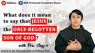 11th One Min Catechism- What does it mean to say that JESUS is the ONLY- BEGOTTEN SON OF GOD?